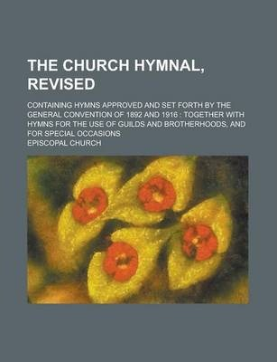 The Church Hymnal, Revised; Containing Hymns Approved and Set Forth by the General Convention of 1892 and 1916