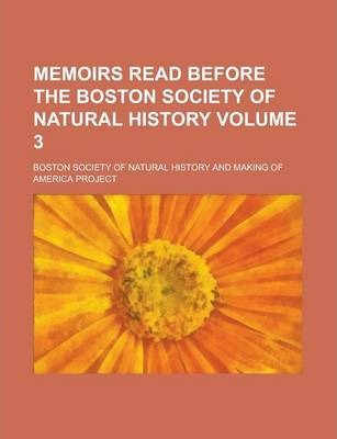 Memoirs Read Before the Boston Society of Natural History Volume 3