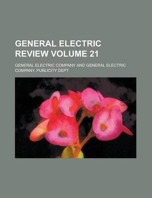 General Electric Review Volume 21