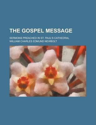 The Gospel Message; Sermons Preached in St. Paul's Cathedral