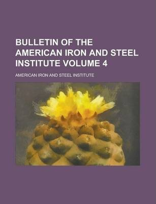 Bulletin of the American Iron and Steel Institute Volume 4