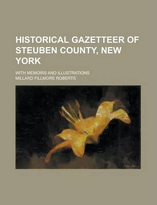 Historical Gazetteer of Steuben County, New York; With Memoirs and Illustrations