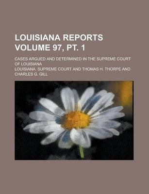 Louisiana Reports; Cases Argued and Determined in the Supreme Court of Louisiana Volume 97, PT. 1