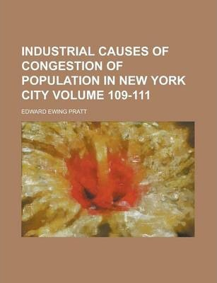Industrial Causes of Congestion of Population in New York City Volume 109-111