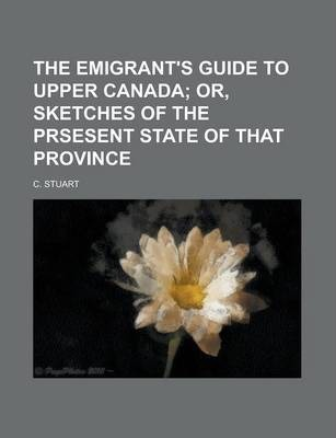 The Emigrant's Guide to Upper Canada