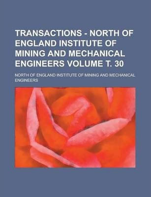 Transactions - North of England Institute of Mining and Mechanical Engineers Volume . 30