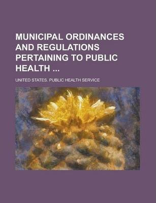 Municipal Ordinances and Regulations Pertaining to Public Health