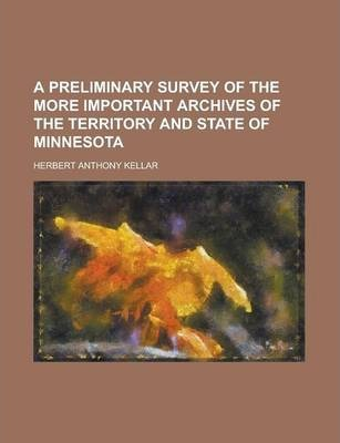 A Preliminary Survey of the More Important Archives of the Territory and State of Minnesota