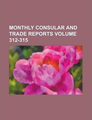 Monthly Consular and Trade Reports Volume 312-315
