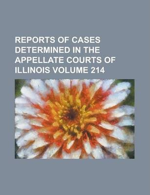 Reports of Cases Determined in the Appellate Courts of Illinois Volume 214