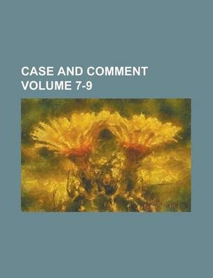 Case and Comment Volume 7-9