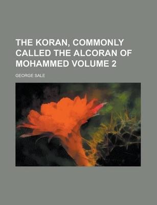 The Koran, Commonly Called the Alcoran of Mohammed Volume 2