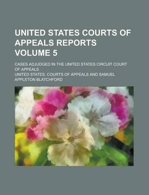 United States Courts of Appeals Reports; Cases Adjudged in the United States Circuit Court of Appeals Volume 5