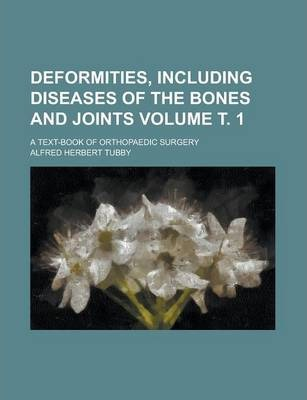 Deformities, Including Diseases of the Bones and Joints; A Text-Book of Orthopaedic Surgery Volume . 1