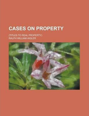 Cases on Property; (Titles to Real Property)