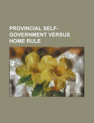 Provincial Self-Government Versus Home Rule
