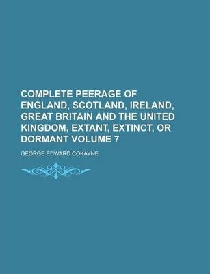 Complete Peerage of England, Scotland, Ireland, Great Britain and the United Kingdom, Extant, Extinct, or Dormant Volume 7