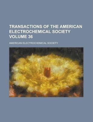 Transactions of the American Electrochemical Society Volume 36