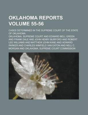 Oklahoma Reports; Cases Determined in the Supreme Court of the State of Oklahoma Volume 55-56
