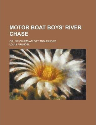 Motor Boat Boys' River Chase; Or, Six Chums Afloat and Ashore