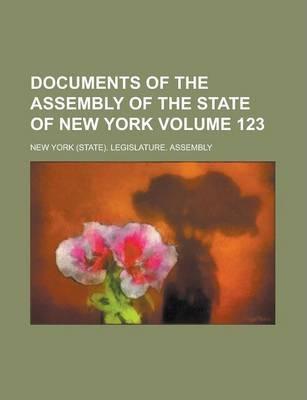 Documents of the Assembly of the State of New York Volume 123