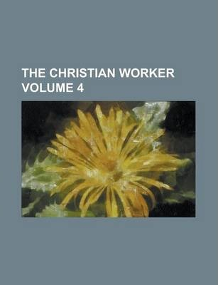 The Christian Worker Volume 4