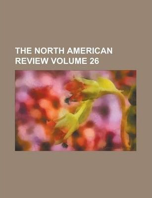 The North American Review Volume 26