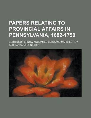 Papers Relating to Provincial Affairs in Pennsylvania, 1682-1750