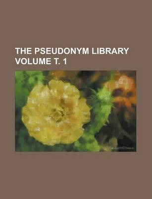 The Pseudonym Library Volume . 1