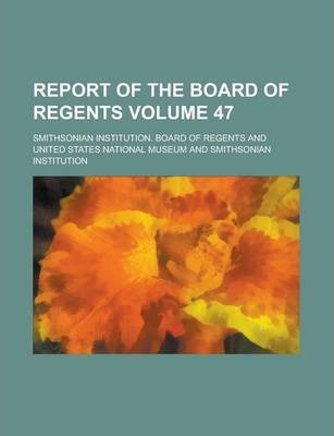 Report of the Board of Regents Volume 47
