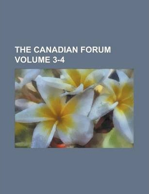 The Canadian Forum Volume 3-4