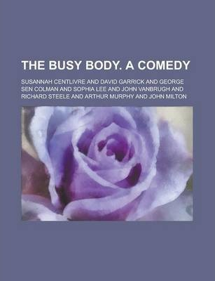 The Busy Body. a Comedy