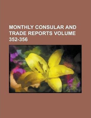 Monthly Consular and Trade Reports Volume 352-356