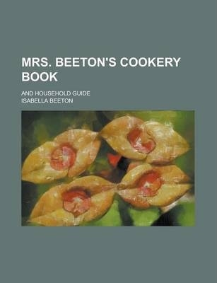 Mrs. Beeton's Cookery Book; And Household Guide