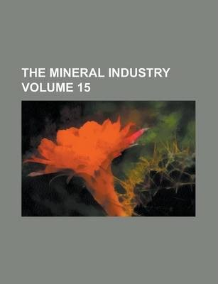 The Mineral Industry Volume 15
