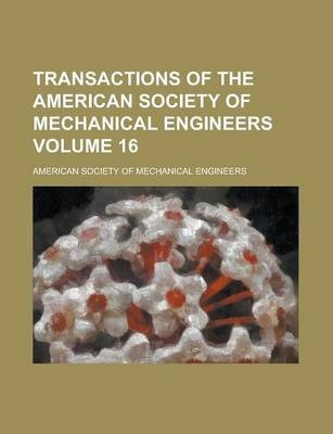 Transactions of the American Society of Mechanical Engineers Volume 16