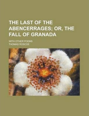 The Last of the Abencerrages; With Other Poems