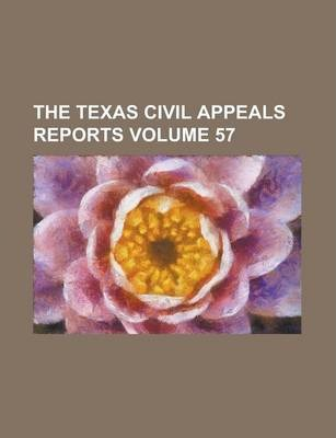 The Texas Civil Appeals Reports Volume 57