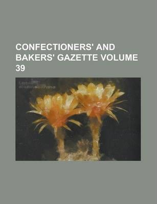 Confectioners' and Bakers' Gazette Volume 39