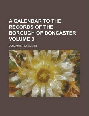 A Calendar to the Records of the Borough of Doncaster Volume 3