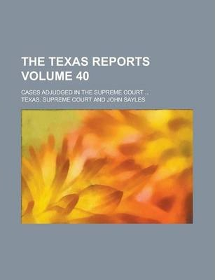 The Texas Reports; Cases Adjudged in the Supreme Court ... Volume 40