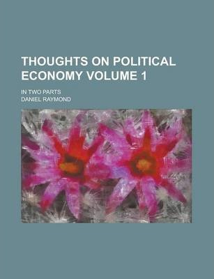 Thoughts on Political Economy; In Two Parts Volume 1