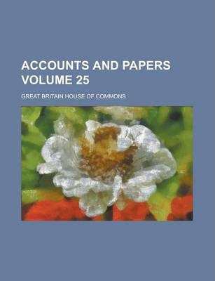 Accounts and Papers Volume 25