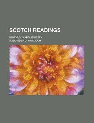 Scotch Readings; Humorous and Amusing