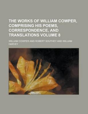 The Works of William Cowper, Comprising His Poems, Correspondence, and Translations Volume 8