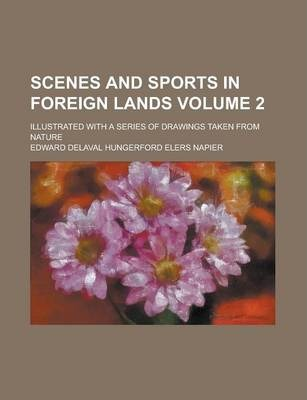 Scenes and Sports in Foreign Lands; Illustrated with a Series of Drawings Taken from Nature Volume 2