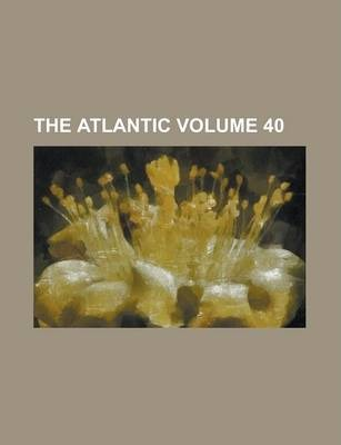 The Atlantic Volume 40