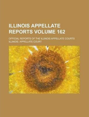 Illinois Appellate Reports; Official Reports of the Illinois Appellate Courts Volume 162