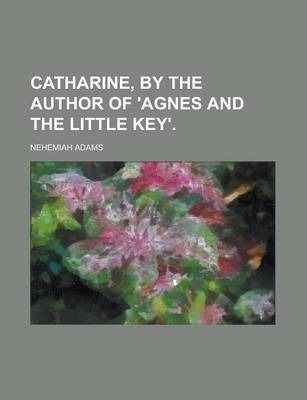 Catharine, by the Author of 'Agnes and the Little Key'