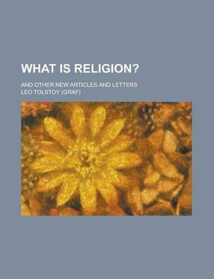 What Is Religion?; And Other New Articles and Letters